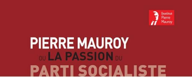 Pierre Mauroy ou la passion du Parti Socialiste