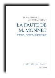 La Faute de M. Monnet , Jean-Pierre Chevènement, Fayard, 2006