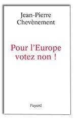 Pour l'Europe, votez non !, Jean-Pierre Chevènement, Fayard, 2005