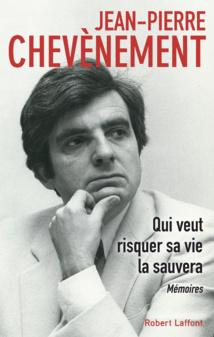 """Mémoires de Jean-Pierre Chevènement, """"Qui veut risquer sa vie la sauvera"""""""