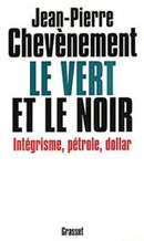 Le Vert et le noir (intégrisme, pétrole, dollar), Jean-Pierre Chevènement, Grasset, 1995