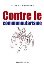 « Contre le communautarisme » de Julien Landfried, un livre symbole de la vivacité du républicanisme civique